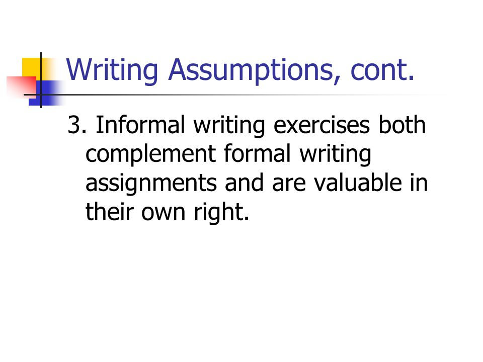 Writing Assumptions, cont.
