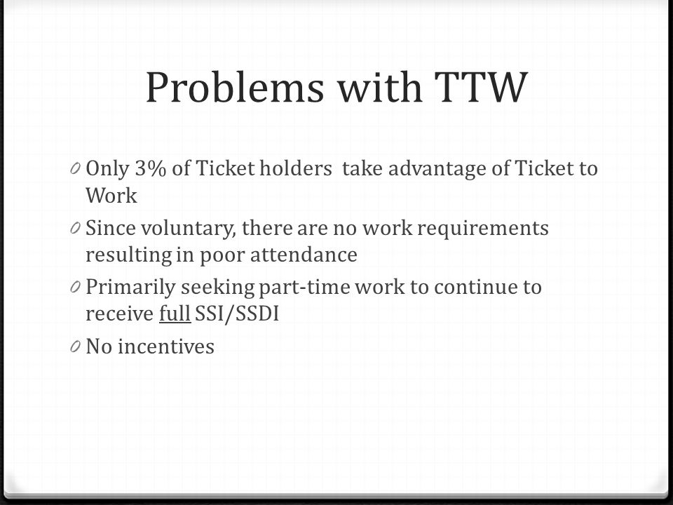 Problems with TTW Only 3% of Ticket holders take advantage of Ticket to Work.
