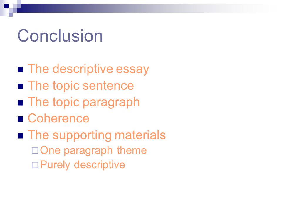 Conclusion The descriptive essay The topic sentence