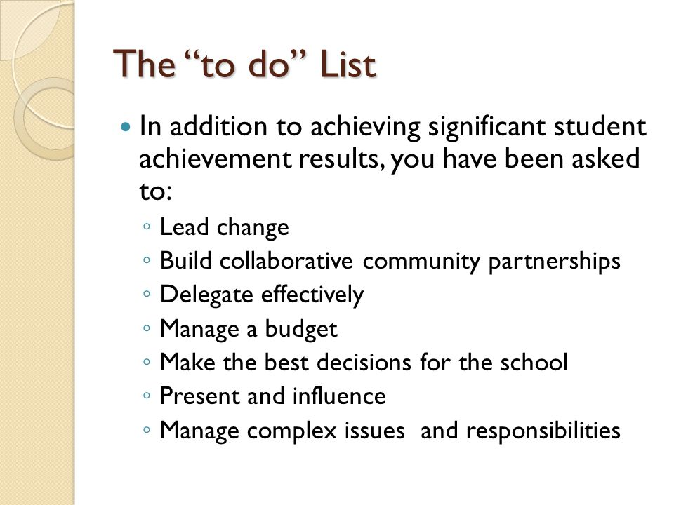 The to do List In addition to achieving significant student achievement results, you have been asked to: