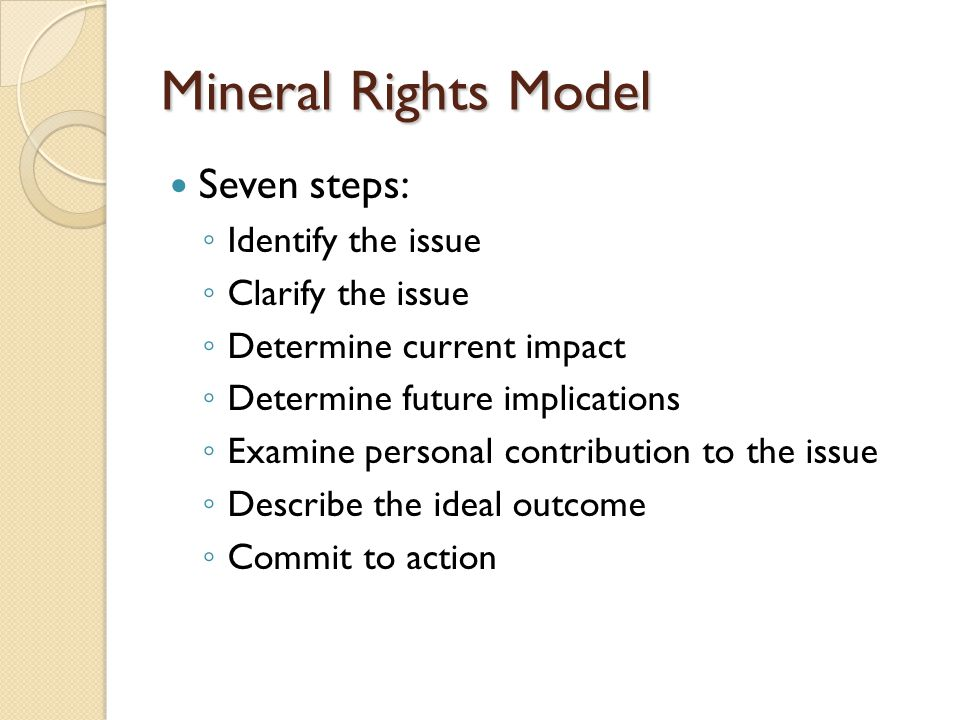 Mineral Rights Model Seven steps: Identify the issue Clarify the issue
