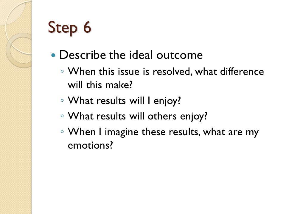 Step 6 Describe the ideal outcome