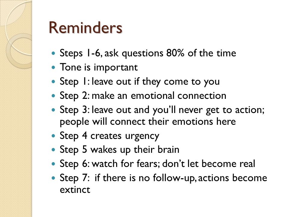 Reminders Steps 1-6, ask questions 80% of the time Tone is important