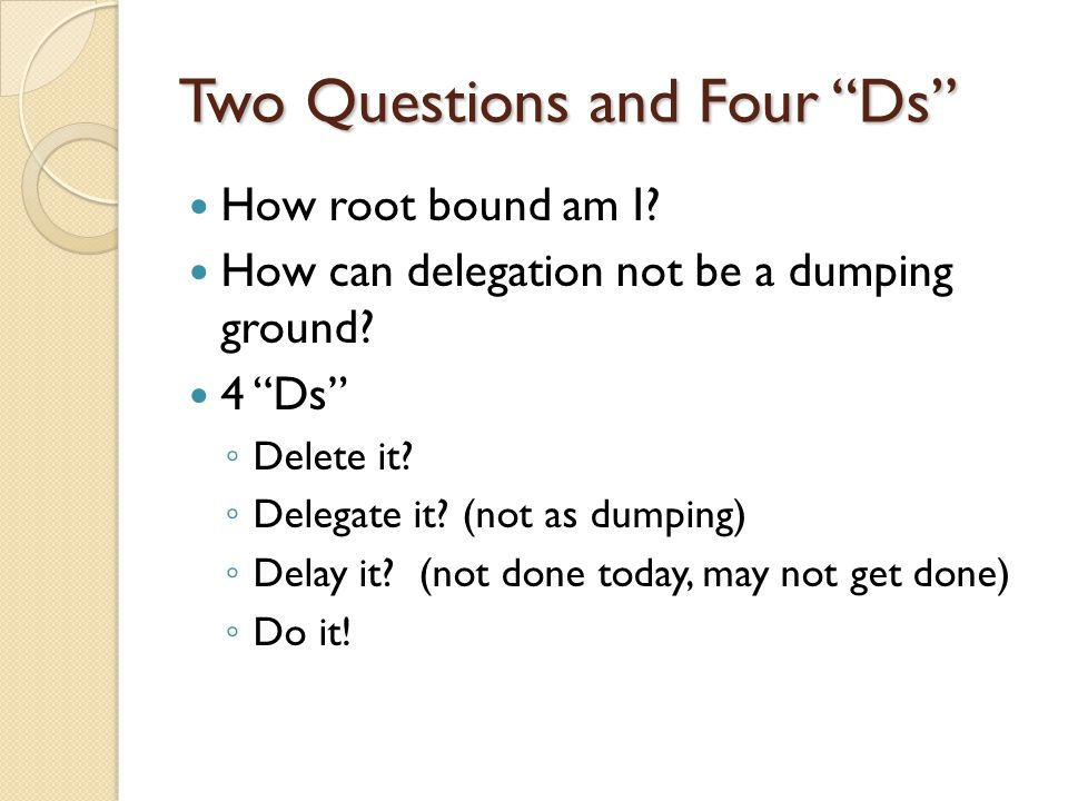 Two Questions and Four Ds
