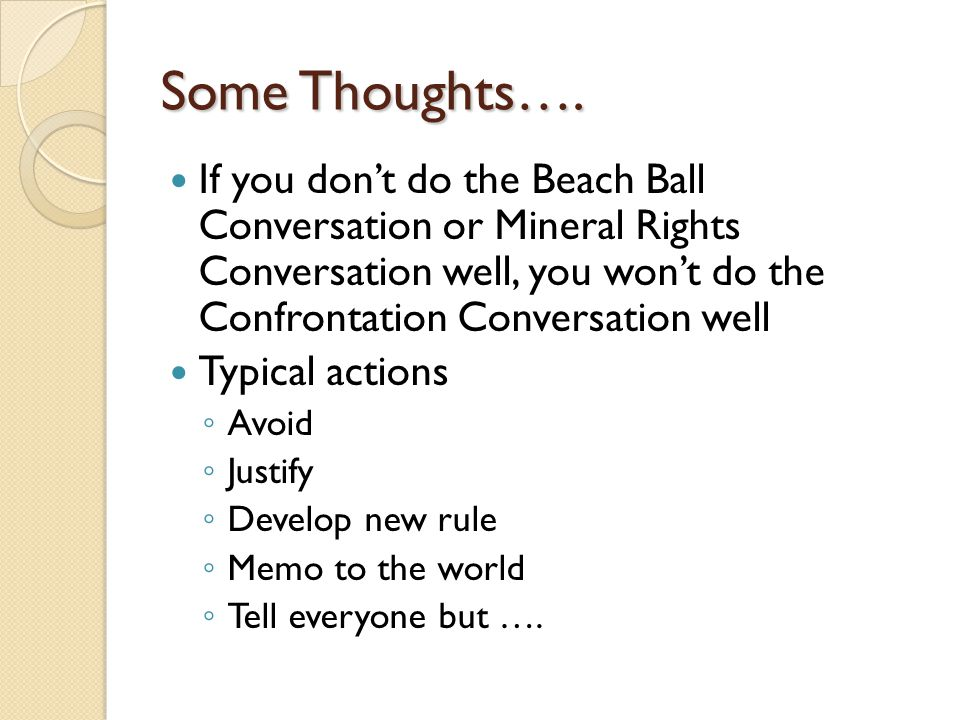 Some Thoughts…. If you don't do the Beach Ball Conversation or Mineral Rights Conversation well, you won't do the Confrontation Conversation well.