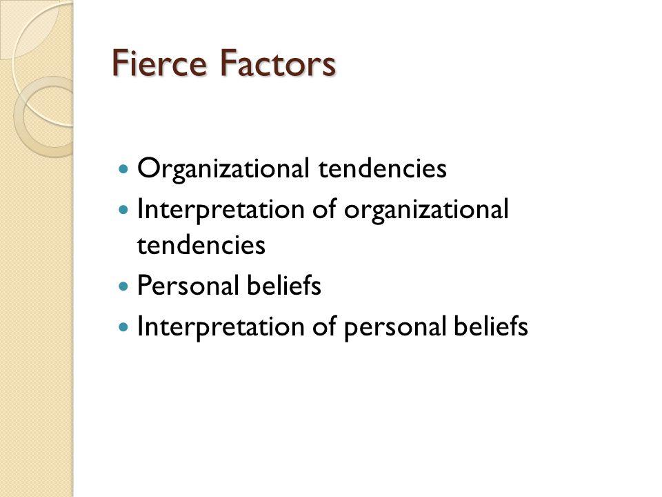 Fierce Factors Organizational tendencies