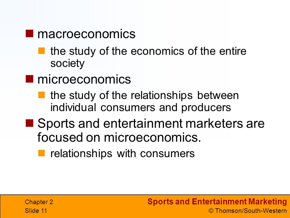 Sports and entertainment marketers are focused on microeconomics.