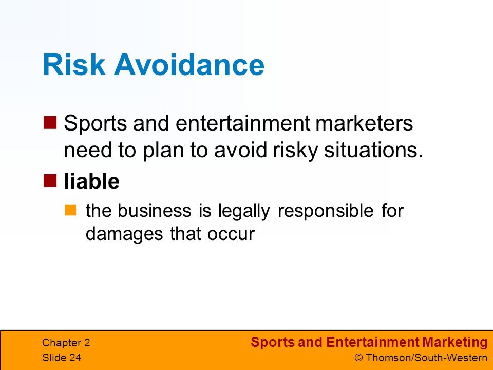 Risk Avoidance Sports and entertainment marketers need to plan to avoid risky situations. liable.
