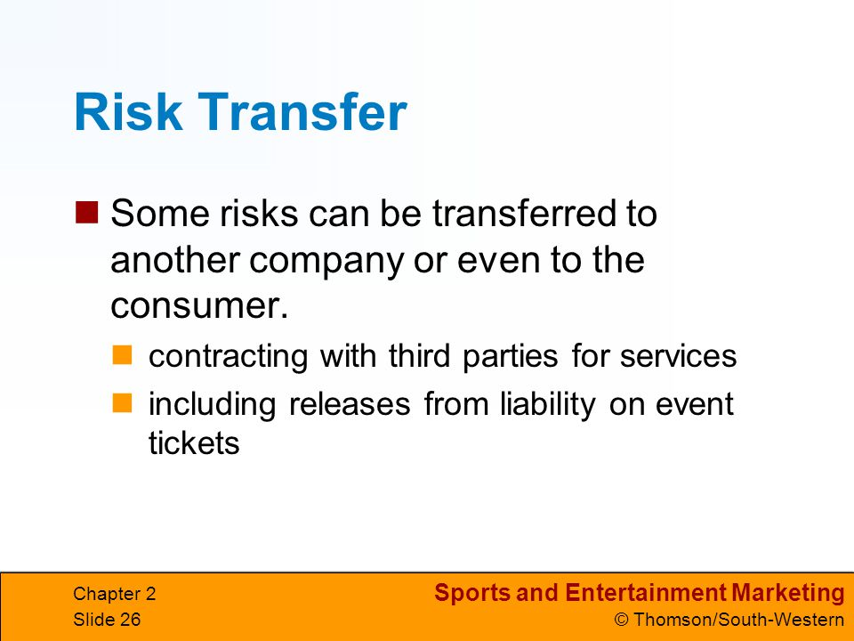 Risk Transfer Some risks can be transferred to another company or even to the consumer. contracting with third parties for services.