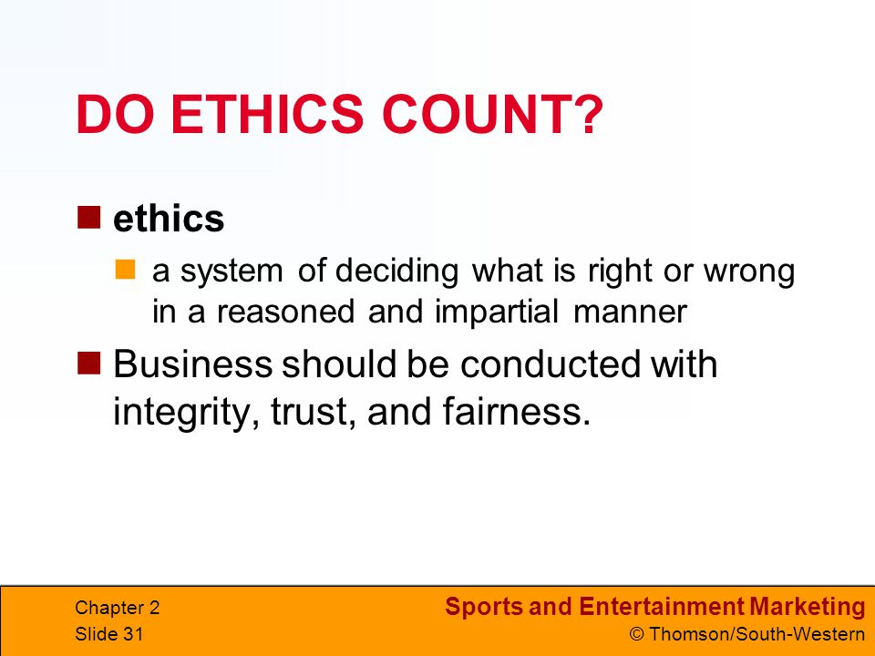 DO ETHICS COUNT ethics. a system of deciding what is right or wrong in a reasoned and impartial manner.