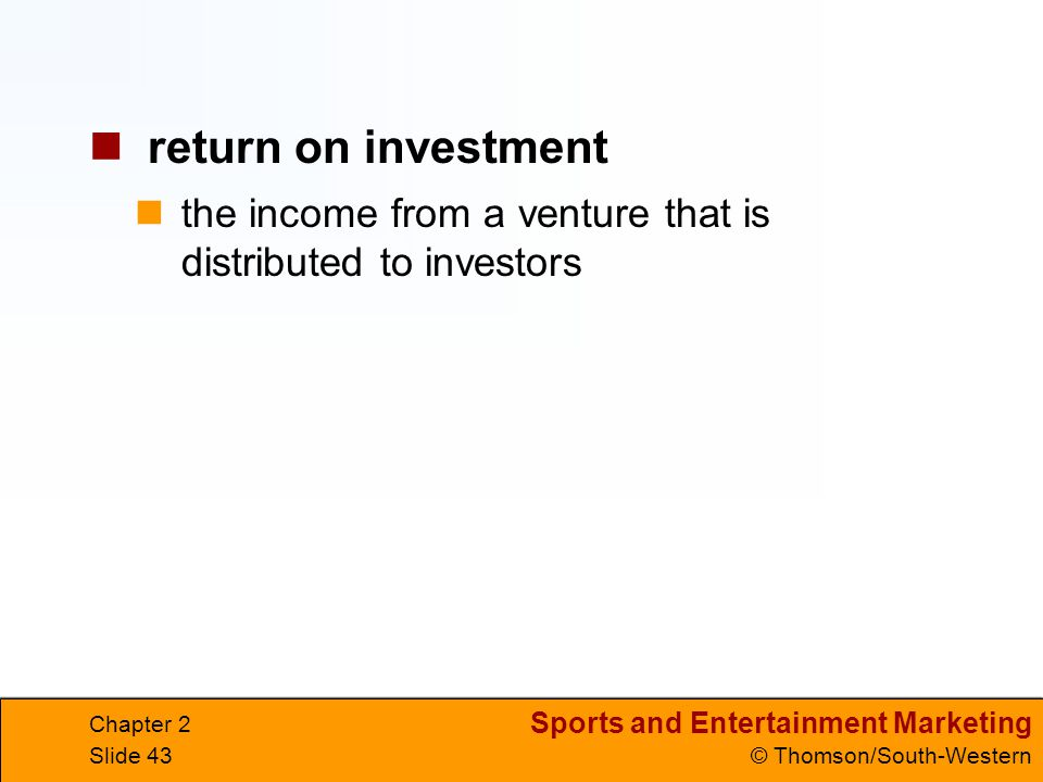 return on investment the income from a venture that is distributed to investors Chapter 2