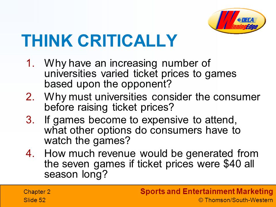 THINK CRITICALLY Why have an increasing number of universities varied ticket prices to games based upon the opponent