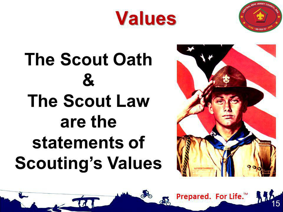 Values The Scout Oath & The Scout Law are the statements of