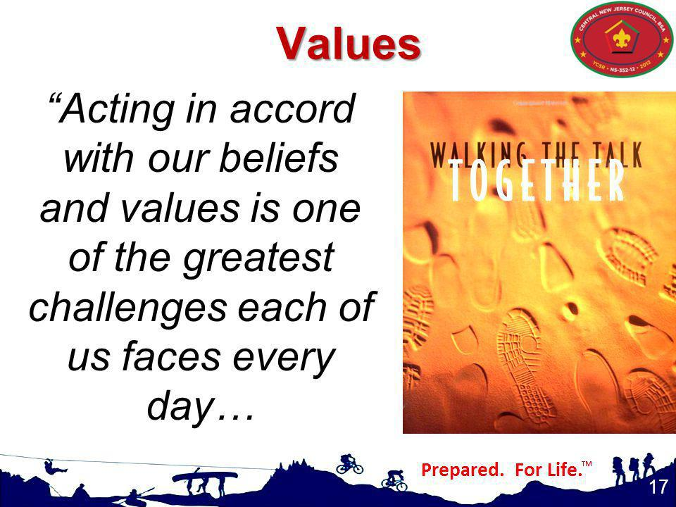 Values Acting in accord with our beliefs and values is one of the greatest challenges each of us faces every day…