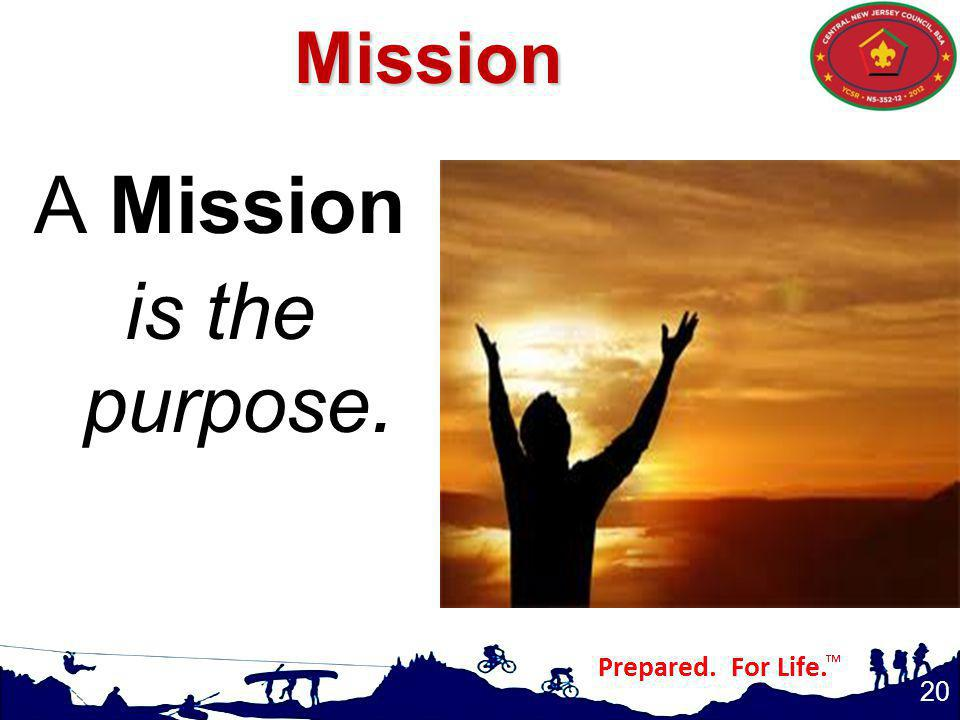A Mission is the purpose.