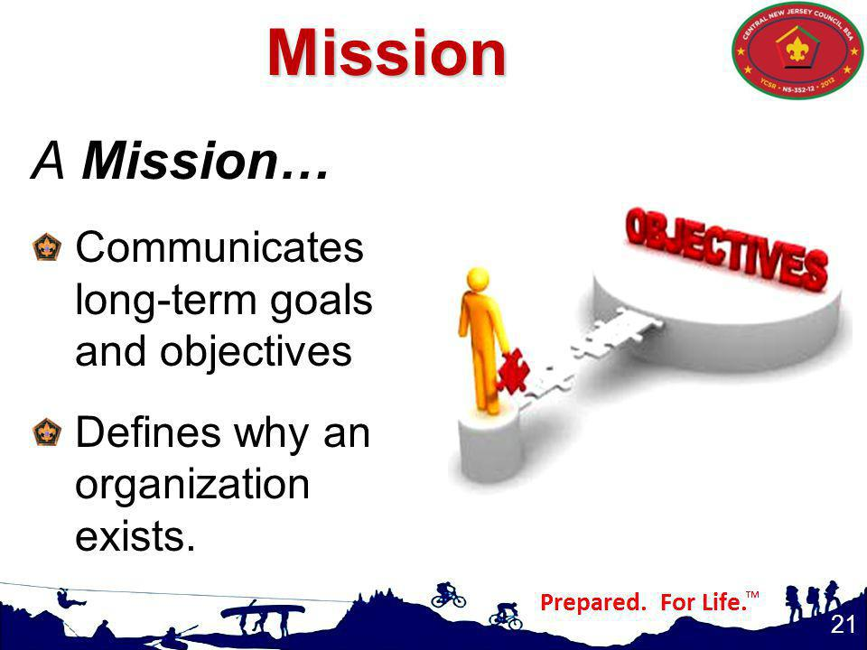 Mission A Mission… Communicates long-term goals and objectives
