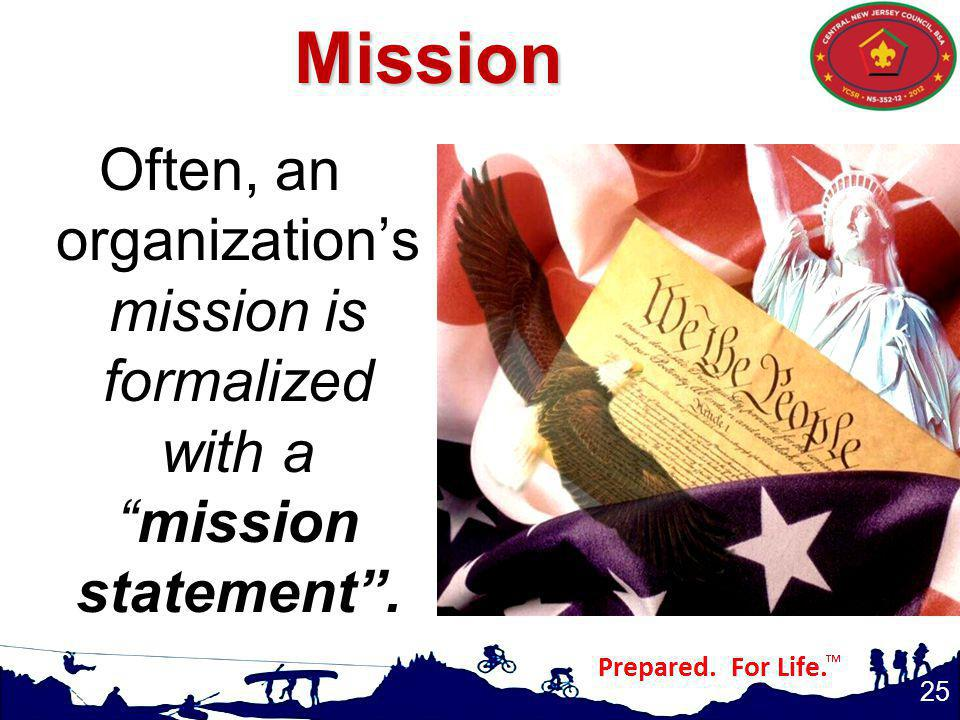 Mission Often, an organization's mission is formalized with a mission statement .