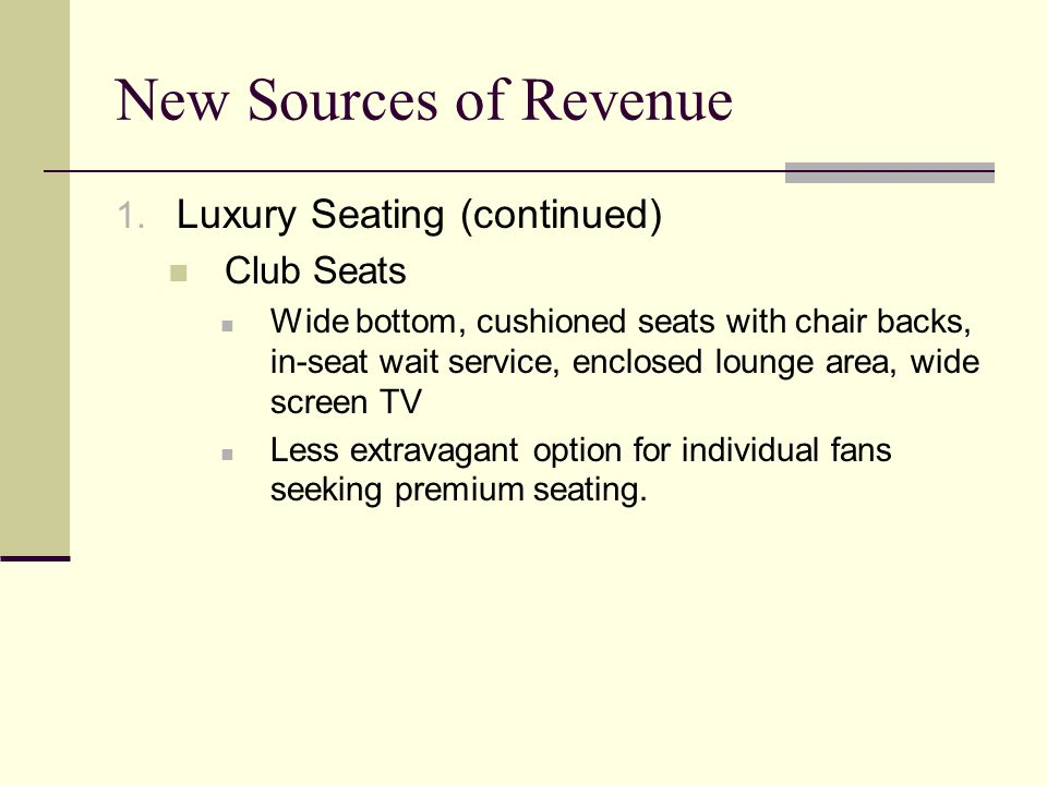 New Sources of Revenue Luxury Seating (continued) Club Seats