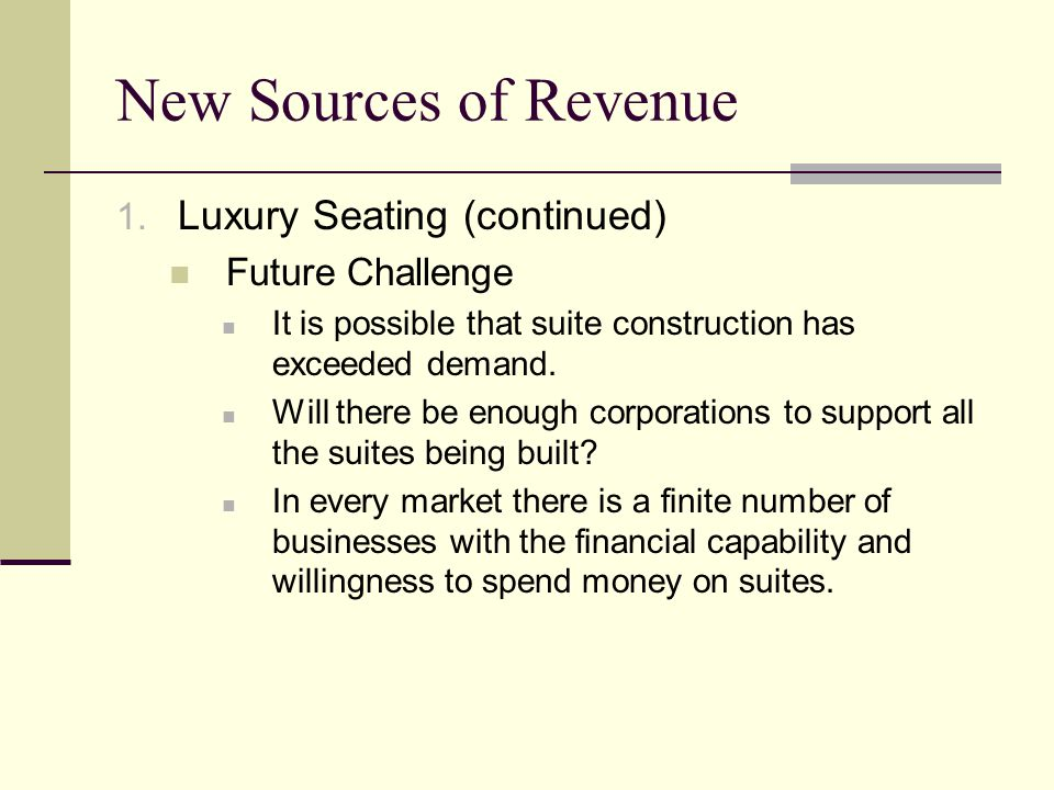 New Sources of Revenue Luxury Seating (continued) Future Challenge