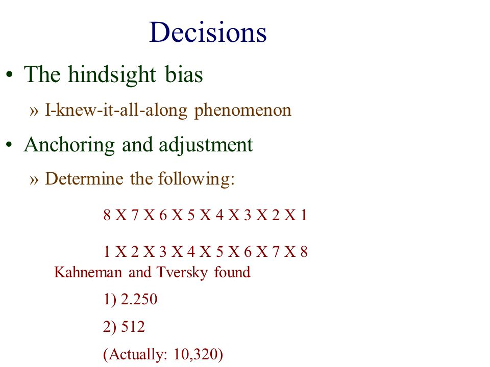 Decisions The hindsight bias Anchoring and adjustment