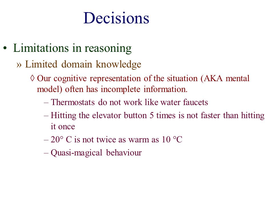Decisions Limitations in reasoning Limited domain knowledge