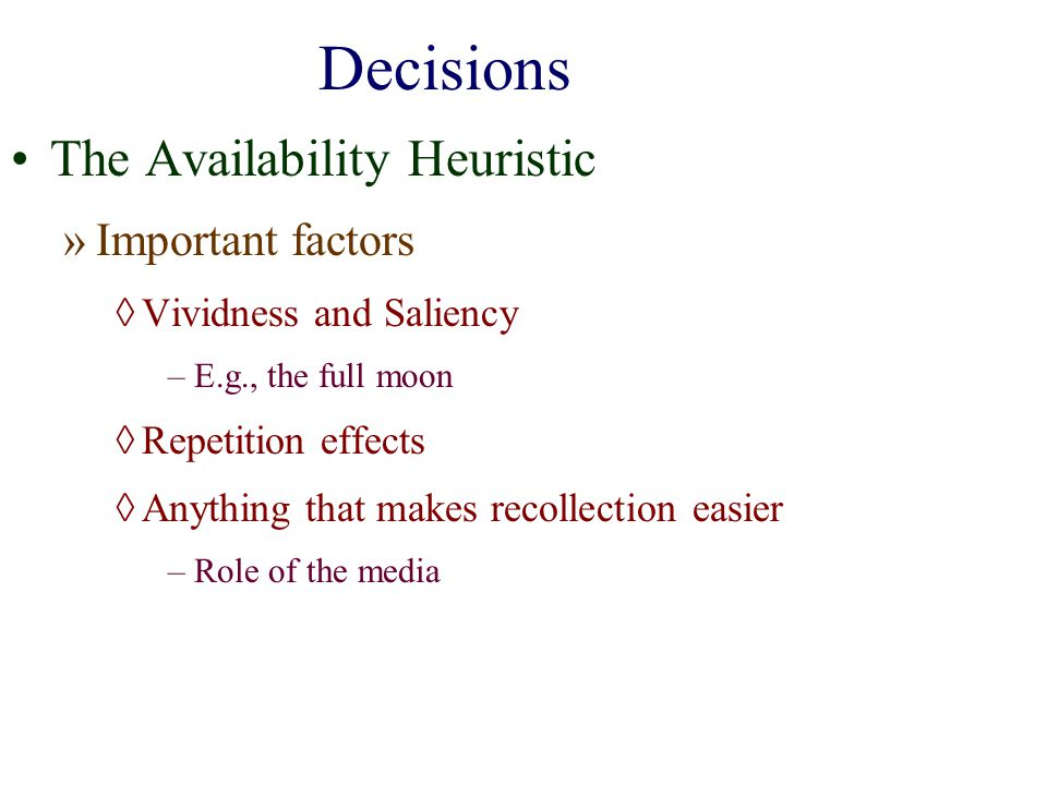 Decisions The Availability Heuristic Important factors