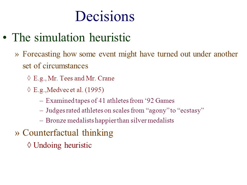 Decisions The simulation heuristic Counterfactual thinking