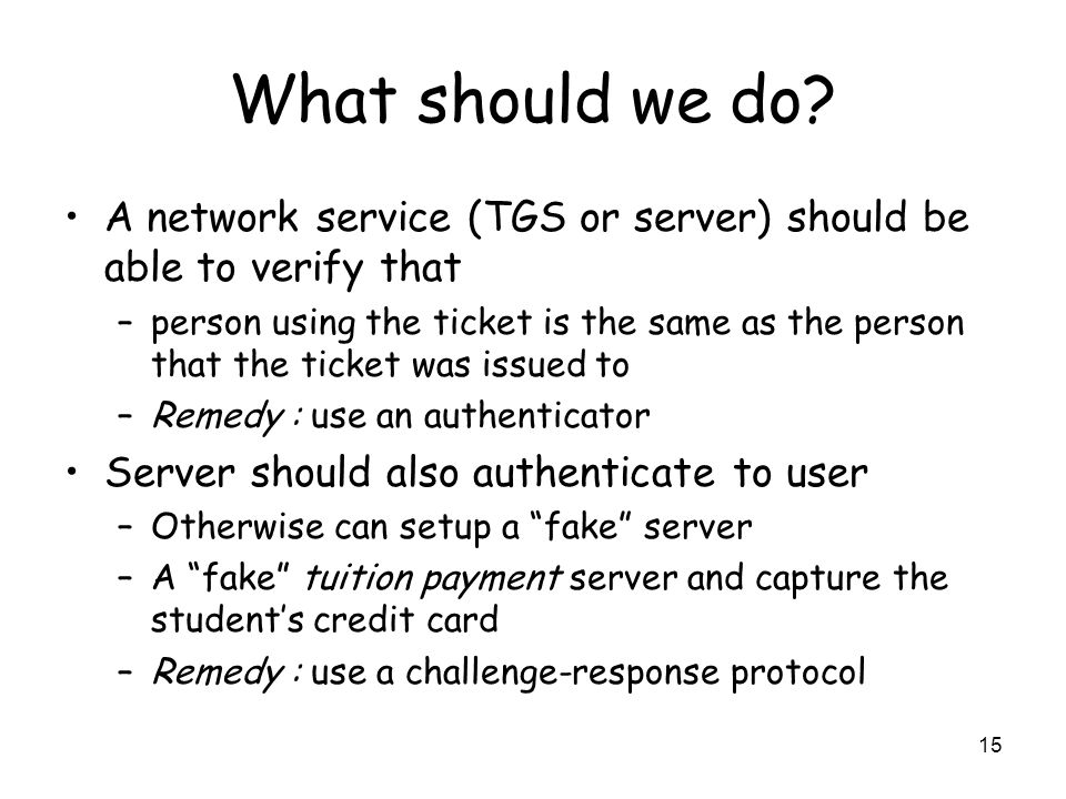 What should we do A network service (TGS or server) should be able to verify that.