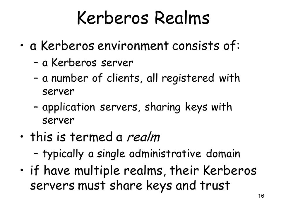 Kerberos Realms a Kerberos environment consists of: