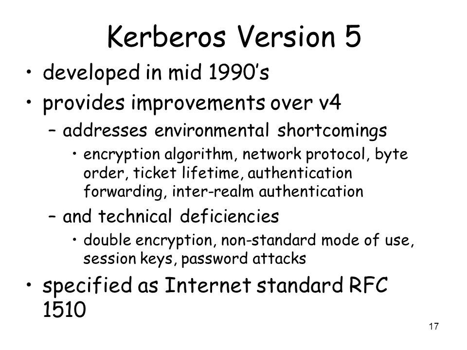 Kerberos Version 5 developed in mid 1990's