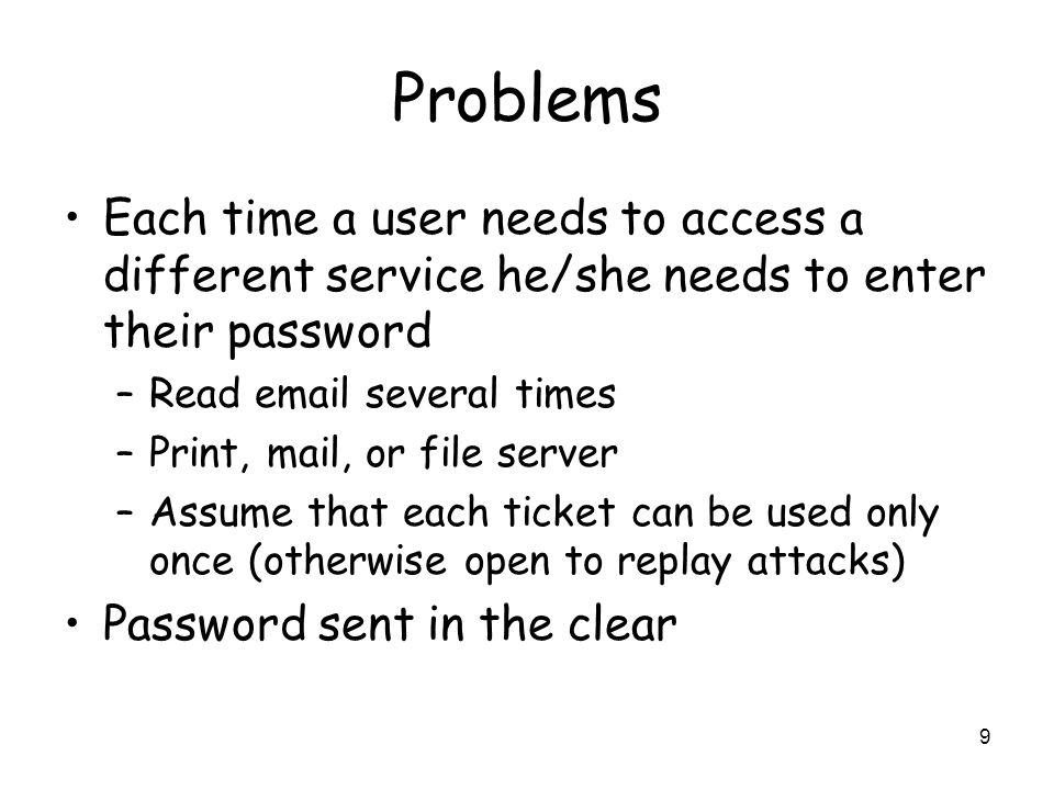 Problems Each time a user needs to access a different service he/she needs to enter their password.