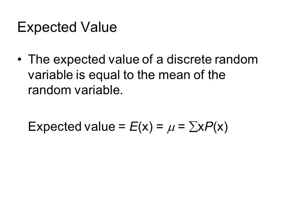Expected Value The expected value of a discrete random variable is equal to the mean of the random variable.