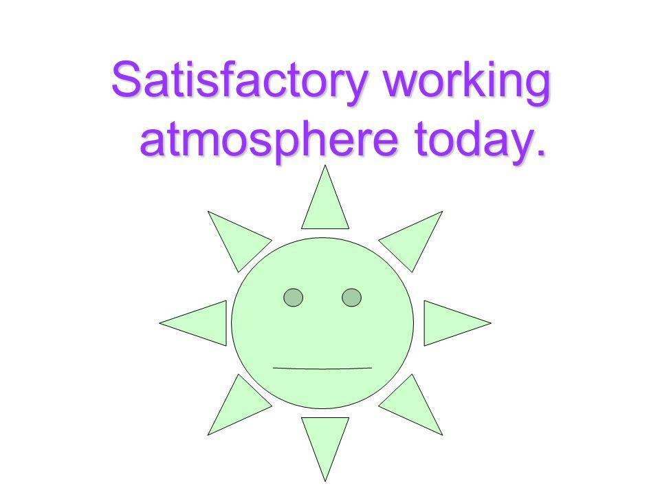 Satisfactory working atmosphere today.