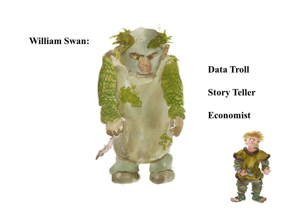William Swan: Data Troll Story Teller Economist
