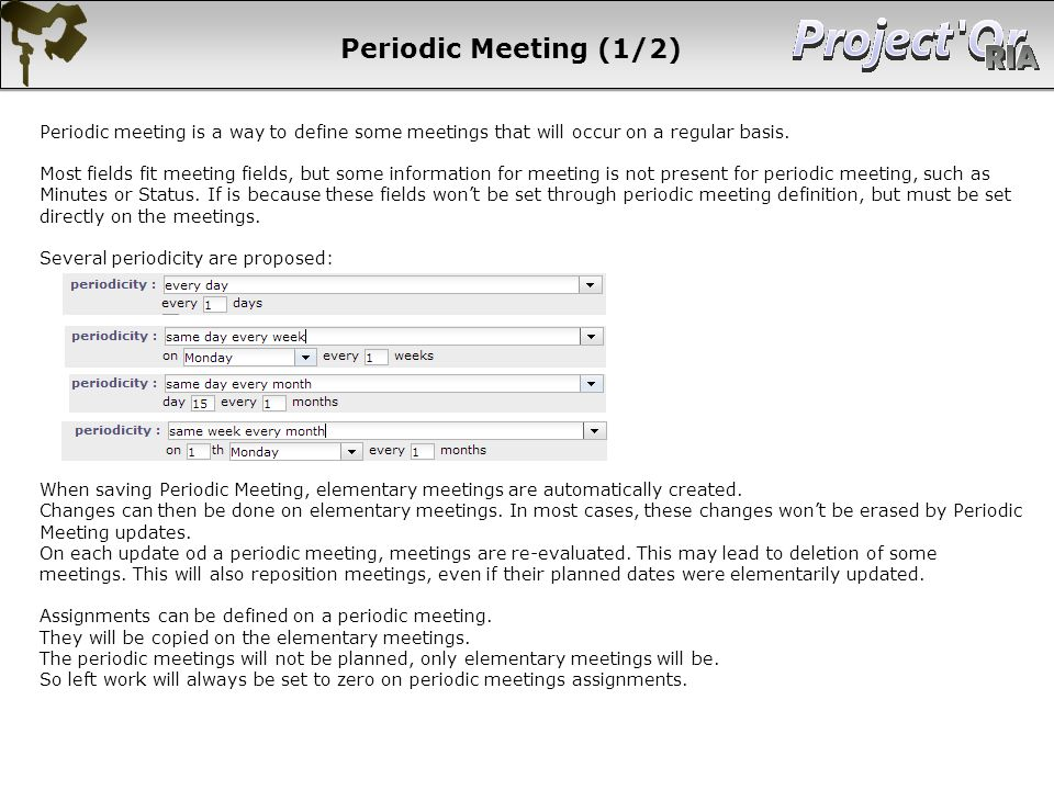 Periodic Meeting (1/2) Periodic meeting is a way to define some meetings that will occur on a regular basis.