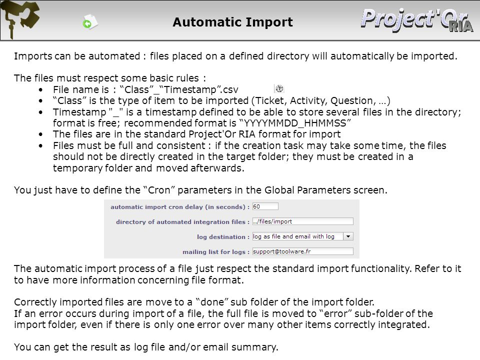 Automatic Import Imports can be automated : files placed on a defined directory will automatically be imported.