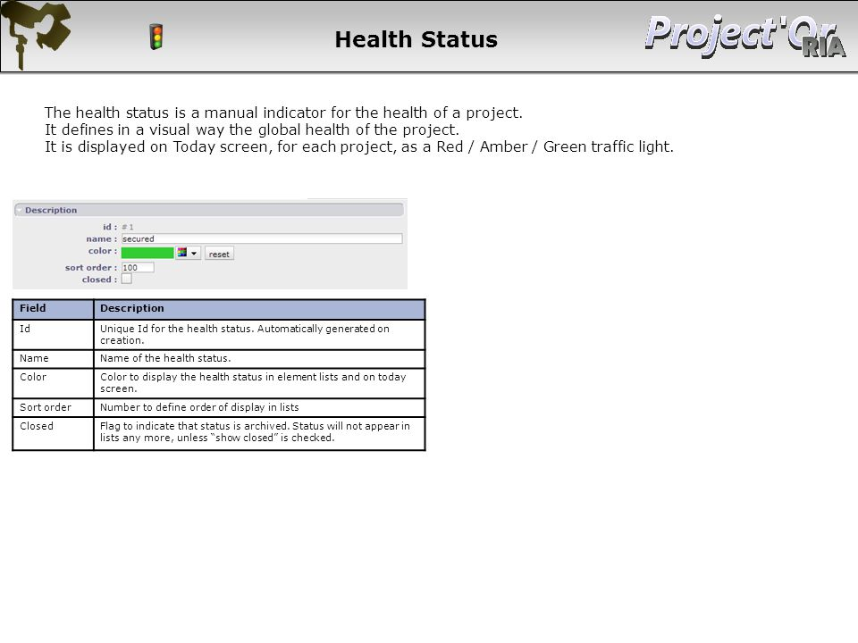 Health Status The health status is a manual indicator for the health of a project. It defines in a visual way the global health of the project.