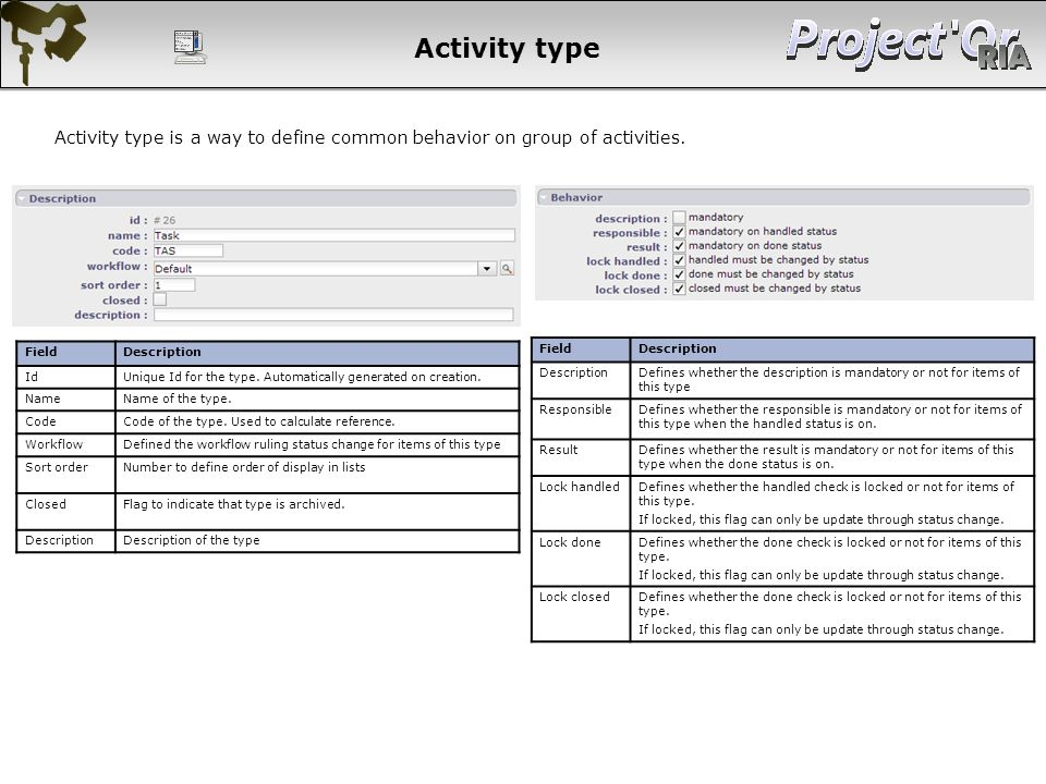 Activity type Activity type is a way to define common behavior on group of activities. Field. Description.