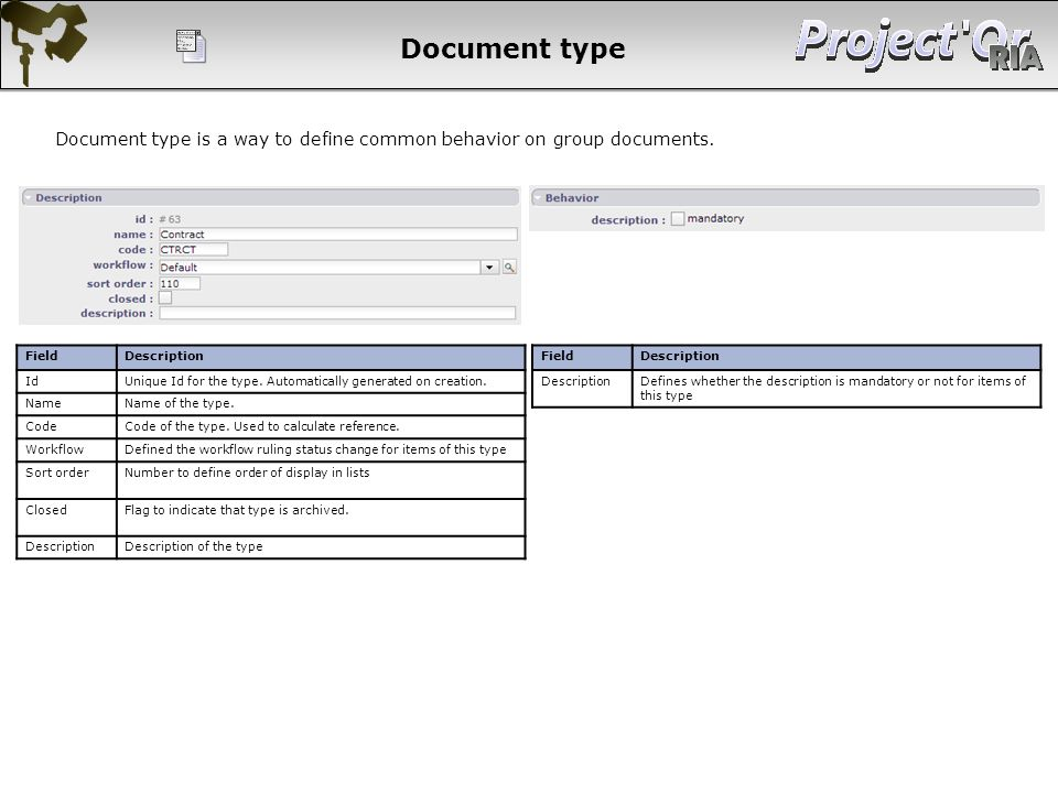 Document type Document type is a way to define common behavior on group documents. Field. Description.