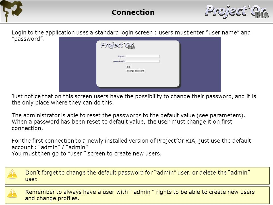 Connection Login to the application uses a standard login screen : users must enter user name and password .