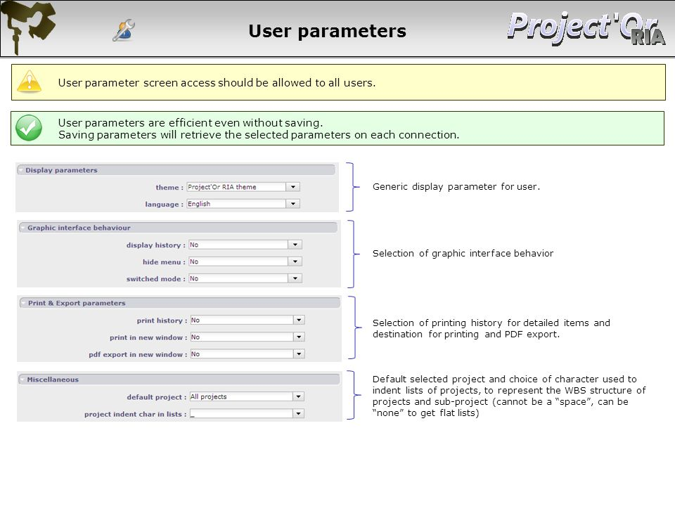 User parameters User parameter screen access should be allowed to all users. User parameters are efficient even without saving.