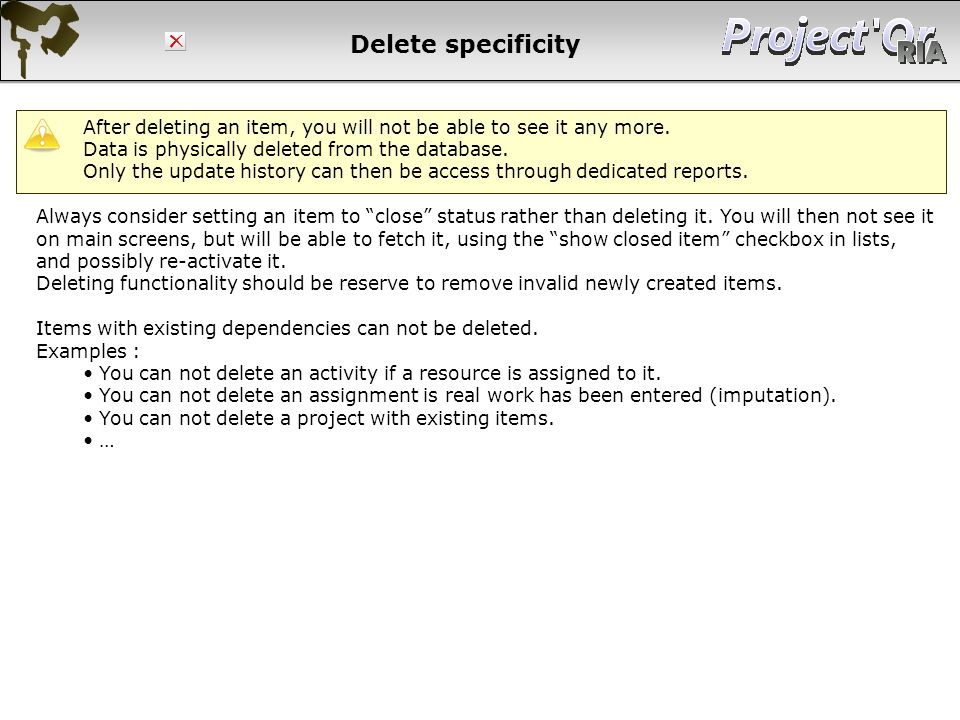Delete specificity After deleting an item, you will not be able to see it any more. Data is physically deleted from the database.