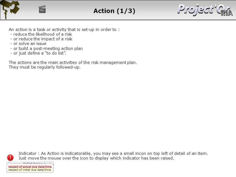 Action (1/3) An action is a task or activity that is set-up in order to : - reduce the likelihood of a risk.