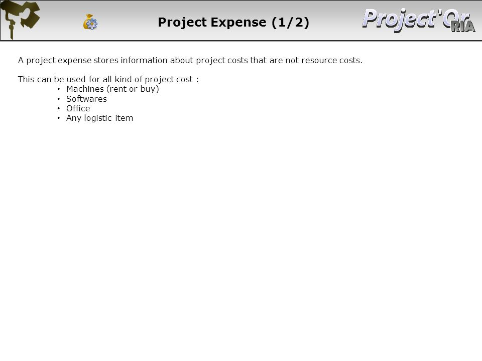 Project Expense (1/2) A project expense stores information about project costs that are not resource costs.