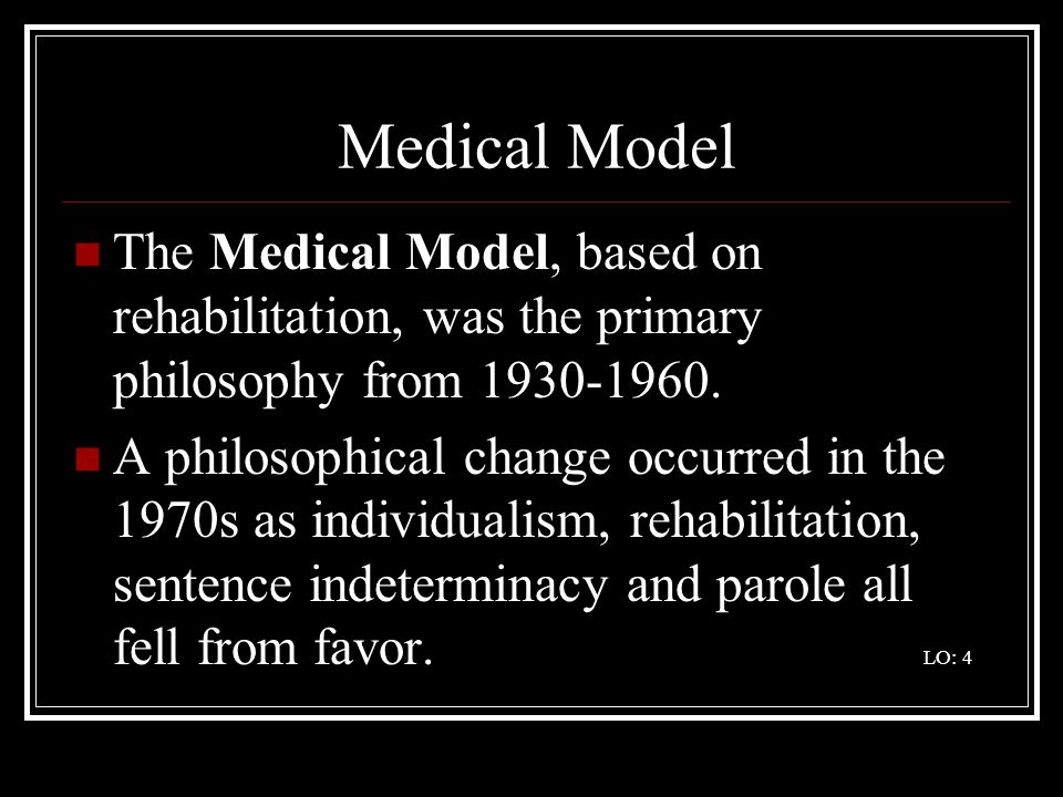 Medical Model The Medical Model, based on rehabilitation, was the primary philosophy from 1930-1960.