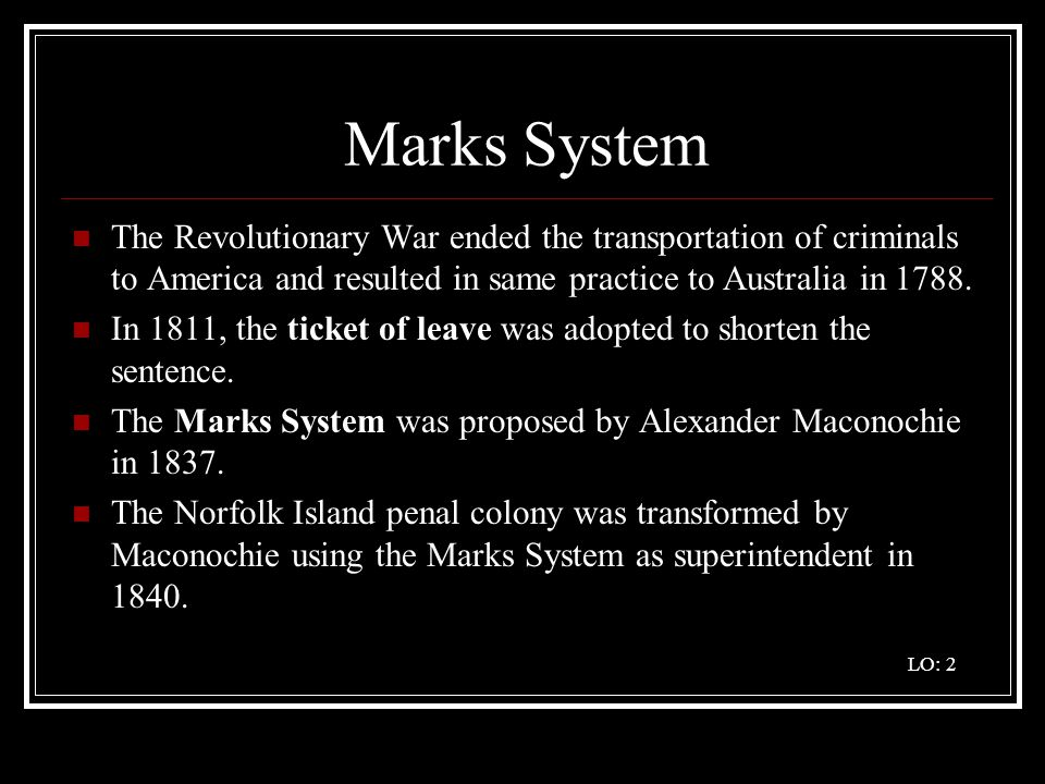 Marks System The Revolutionary War ended the transportation of criminals to America and resulted in same practice to Australia in 1788.