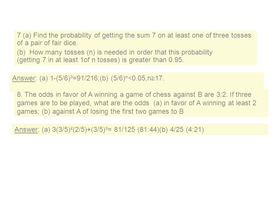 7 (a) Find the probability of getting the sum 7 on at least one of three tosses of a pair of fair dice.