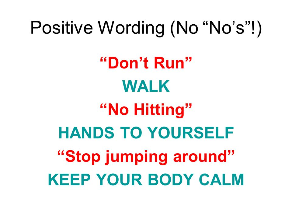 Positive Wording (No No's !)