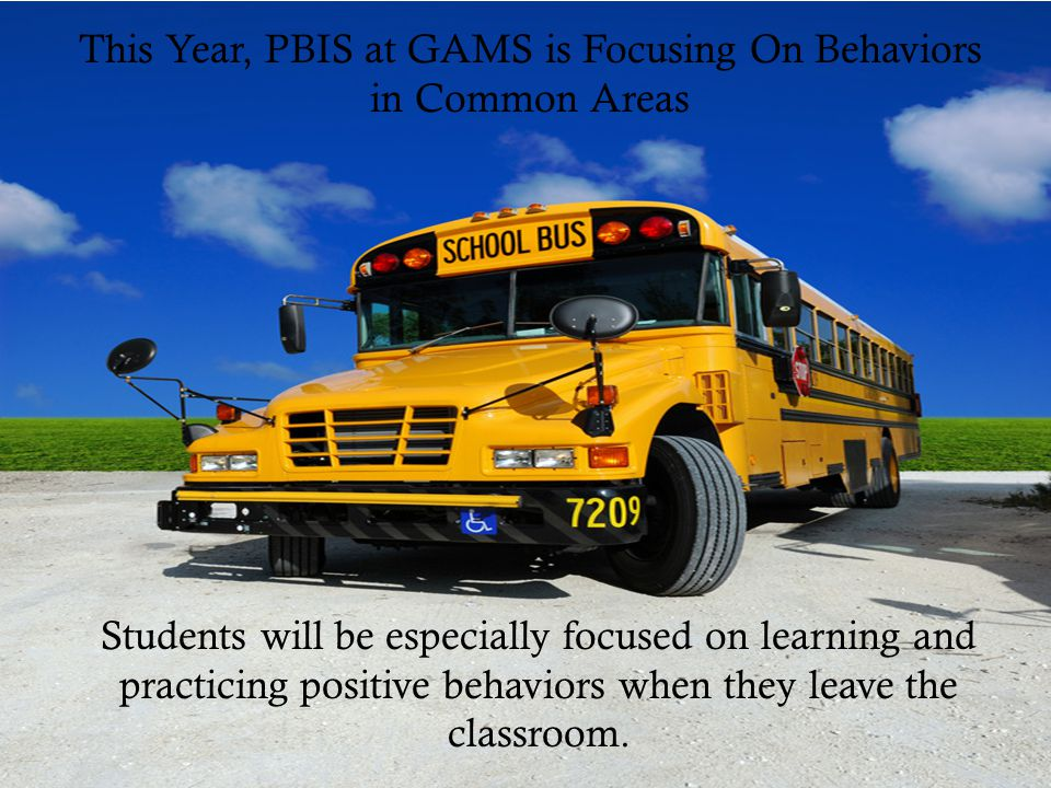 This Year, PBIS at GAMS is Focusing On Behaviors in Common Areas