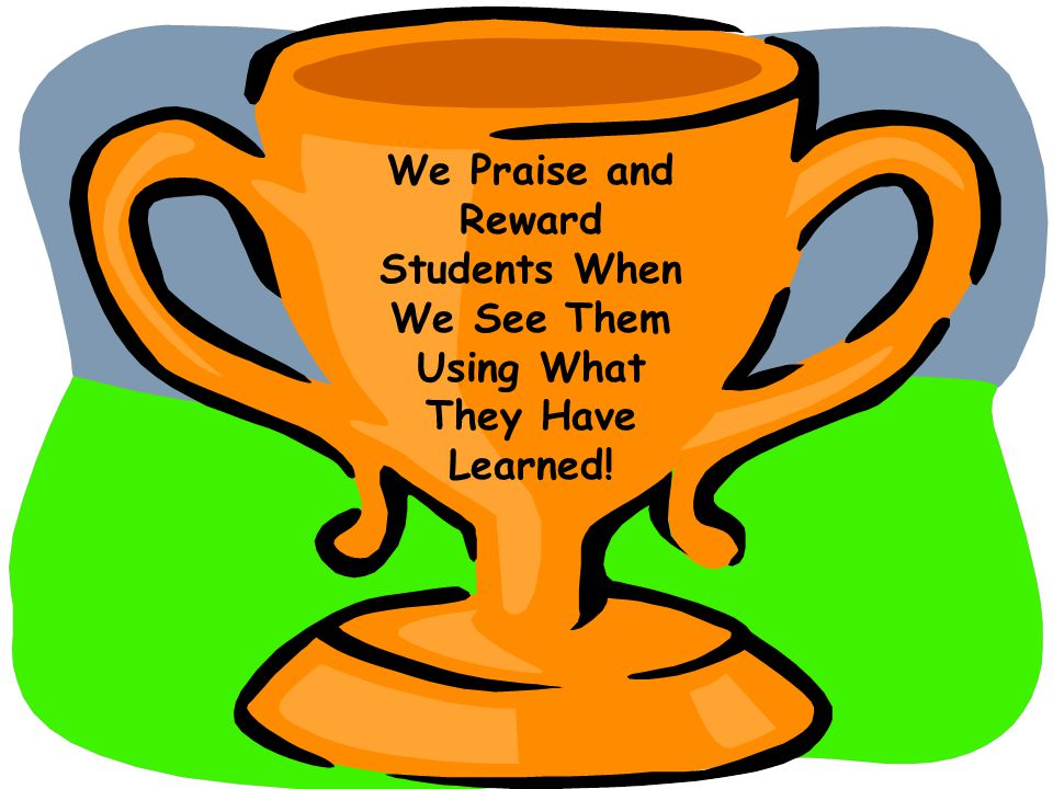 We Praise and Reward Students When We See Them Using What They Have Learned!